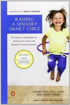 Raising a Sensory Smart Child: The Definitive Handbook for Helping Your Child with Sensory Processing Issues, Revised Edition: Lindsey Biel, Nancy Peske, Temple Grandin: 9780143115342: Amazon.com: Books