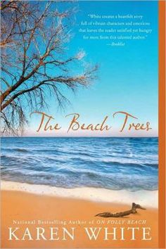 The Beach Trees by Karen White  I just finished this book and LOVED it!