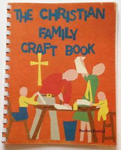 The Christian Family Craft Book Burton L Everist 1978 Home School Fun Projects