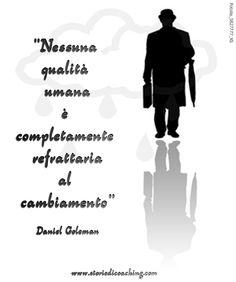 """""""Nessuna qualità umana è completamente refrattaria al cambiamento""""   Daniel Goleman www.storiedicoaching.com #coaching #qualità #cambiamento"""