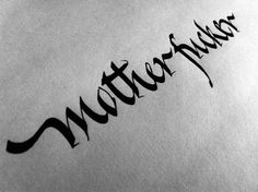 Calligraphi.ca - Mother fucker 3 - Calligraphy pen on paper - Alberto Carnero