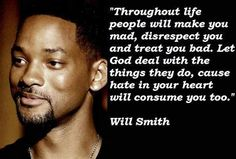 """Throughout life people will make you mad, disrespect you....."