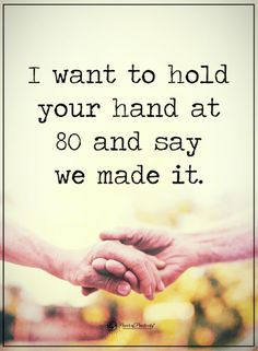 Quotes Love is when you hold your partner's hand at 80 and say we made it.