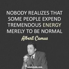 """There is no such thing as """"normal"""" it is an opinion word based on who you're talking to"""