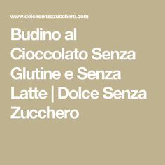 Budino al Cioccolato Senza Glutine e Senza Latte   Dolce Senza Zucchero