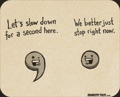 :D What happens if I dont punctuate my sentence It never ends and you cant stop or slow down