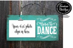 Born to Dance. This fun photo holder sign is hand painted on a 6x12 outdoor grade plywood and is made to look rustic. This sign comes with a metal clip to hold your picture. A truly special, one of a kind, hand made gift for any dancer. Pictured above in our Laguna background. We