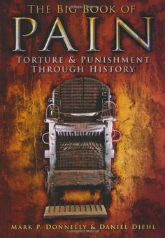 The Big Book of Pain: Torture & Punishment Through History, http://www.amazon.co.uk/dp/0752459473/ref=cm_sw_r_pi_awd_Bqgysb0PC2GYH