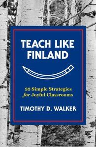 """Timothy D. Walker, author of the new book, """"Teach Like Finland: 33 Simple Strategies For Joyful Classrooms,"""" agreed to answer a few questions."""