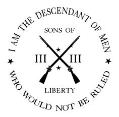 SONS OF LIBERTY TEES: I am the descendant of men who would not be ruled. T-Shirt. AVAILABLE HERE:Don't Tread on Me T-Shirts ~ DTOM Tee Shirts ~ Best T-Shirts on the Web