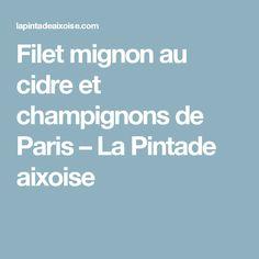 Filet mignon au cidre et champignons de Paris – La Pintade aixoise