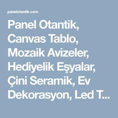 Panel Otantik, Canvas Tablo, Mozaik Avizeler, Hediyelik Eşyalar, Çini Seramik, Ev Dekorasyon, Led Tablolar