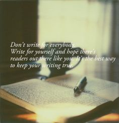 I really need to keep this in mind. Too often, I worry about whether anyone will like my novels.