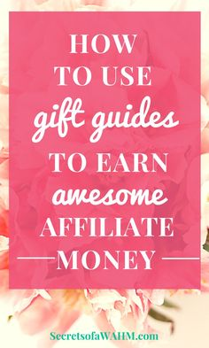 How to use GIFT GUIDES to earn awesome Affiliate Income. #secretsofaWAHM #giftguide #affiliatemarketing #blogging  #bloggingtips