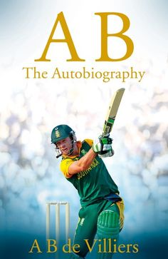 """Read """"AB de Villiers - The Autobiography"""" by A B de Villiers available from Rakuten Kobo. 'AB has become the most valuable cricketer on the planet' Adam Gilchrist AB de Villiers is one of the finest batsmen eve. Cricket Sport, Live Cricket, Cricket News, Cricket Poster, Cricket Bat, Ab De Villiers Biography, Badminton, Ab De Villiers Photo, Cricket Books"""
