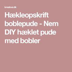 Hækleopskrift boblepude - Nem DIY hæklet pude med bobler Bobler, Diy, Bricolage, Diys, Handyman Projects, Do It Yourself, Crafting