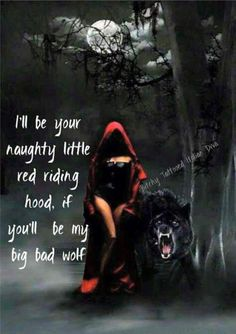 I'll be your naughty little Red riding hood if you'll be my big bad wolf Kinky Quotes, Sex Quotes, Lone Wolf Quotes, Dark Love Quotes, Red Riding Hood Wolf, Seductive Quotes, Flirty Quotes, Naughty Quotes, Warrior Quotes