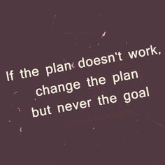 change the plan but never the goal