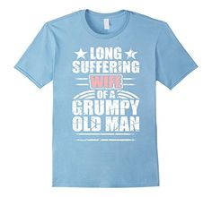 Long Suffering Wife Of A Grumpy Old Man T-shirt