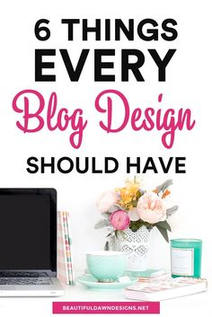 Sharing the 6 things that every blog design should have. Blogging tips.