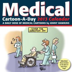 Medical Cartoon-a-Day 2013 Calendar: A Daily Dose of Medical Cartoons by Jonny Hawkins. McMeel Publishing; Pag edition (June 5, 2012).