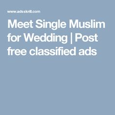 Meet Single Muslim for Wedding | Post free classified ads