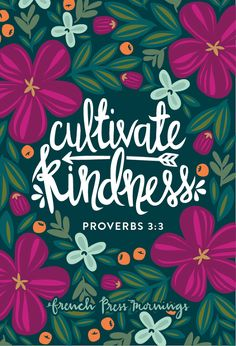 "French Press Mornings - Cultivate Kindness - ""Let not steadfast love and faithfulness forsake you; bind them around your neck; write them on the tablet of your heart."" Proverbs 3:3"
