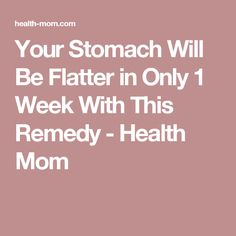 Your Stomach Will Be Flatter in Only 1 Week With This Remedy - Health Mom