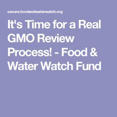 It's Time for a Real GMO Review Process! - Food & Water Watch Fund