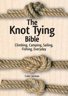 The Knot Tying Bible: Climbing, Camping, Sailing, Fishing, Everyday by Colin Jarman http://www.amazon.com/dp/1770852093/ref=cm_sw_r_pi_dp_4V6Mwb1F6FFZG