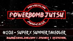 Powerbomb Jutsu #108 - Super X Summer Takeover  This week we're talking about Ric Flair vs Death in a two out of three falls match. Then we look at results for Summer Slam Destination X Takeover Brooklyn III and a bunch of other shows. We also discuss if fans have made wrestling hard to watch. Bonus Beach Balls. Twitter: @PowerbombJutsu @Dom_Moon@GaijinT @OriginalKingD @B_Y0ung23 BlerdsOnline.com PowerbombJutsu@gmail.com [Stitcher] [iTunes] [Download]