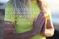 #Dios solo busca de ti que hagas el bien, no que ahogues en #Oraciones tus malas acciones. @candidman #Frases #Reflexion