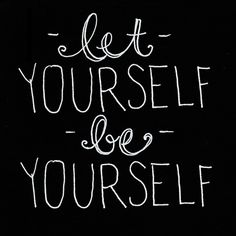 let yourself be yourself.