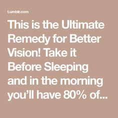This is the Ultimate Remedy for Better Vision! Take it Before Sleeping and in the morning you'll have 80% of your Vision Restored! You'll throw away your glasses really quickly! Try this recipe before the Pharmacists erase it from the Internet! - Magic Of Health 365
