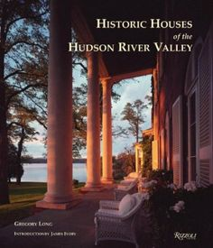 Historic Houses of the Hudson River Valley by Long, Gregory, Bret Morgan, James Ivory: Rizzoli 9780847826568 Hardcover - HPB-Dallas Date, New York Architecture, Hudson River School, Hudson Valley, Historic Homes, House Tours, Beautiful Homes, Places To Visit, Exterior