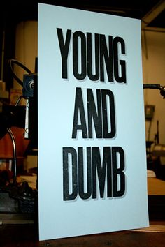 young and dumb.