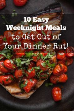 10 Easy Weeknight Meals to Get You Out of Your Dinner Rut!   TheCornerKitchenBlog.com