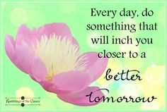 Every day, do something that will inch you to a better tomorrow #encouragement #inspire #tomorrow