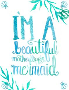 """There's a new piece on the website! Go Check out """"I'm A Beautiful Motherflippn Mermaid"""". I need a shirt of this PRONTO."""