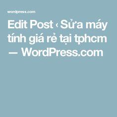 Edit Post ‹ Sửa máy tính giá rẻ tại tphcm — WordPress.com