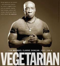 I am Michael Clark Duncan, and I am VEGETARIAN #goVegan