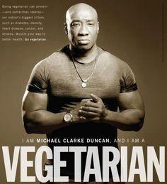 I am Michael Clark Duncan, and I am VEGETARIAN #goVegan