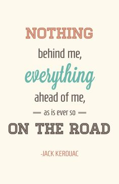 Nothing behind me, everything ahead of me, as is ever so on the road