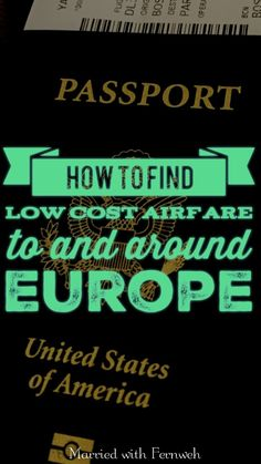 How to Find Low Cost Airfare to and Around Europe.