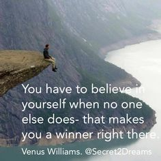 You have to believe in yourself when no one else does- that makes you a winner right there. #Venus #Williams #positive #quote