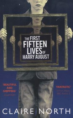 The First Fifteen Lives of Harry August. SOME STORIES CANNOT BE TOLD IN JUST ONE LIFETIME. (Kindle)
