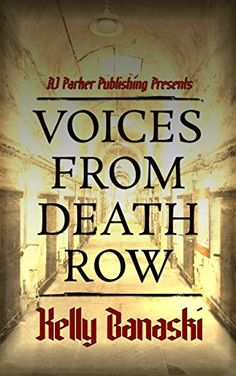 Voices from Death Row by Kelly Banaski-Sons https://www.amazon.com/dp/B073ZPQBZW/ref=cm_sw_r_pi_dp_x_48R1zbN6G6SJT