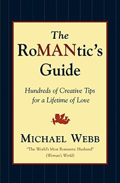 The Romantics Guide: Hundreds of Creative Tips for a Lifetime of Love by Michael Webb