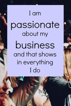 I am passionate about my business affirmation