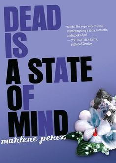 Dead is a state of mind (Dead Is Series #2) By Marlene Perez